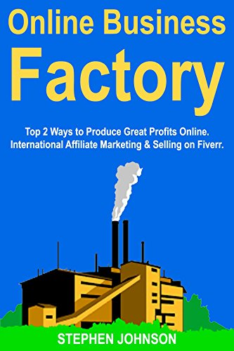 Online Business Factory: Top 2 Ways to Produce Great Profits Online. International Affiliate Marketing & Selling on Fiverr.