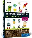 Programmieren lernen mit JavaScript: Spiele und Co. ganz easy! Der kinderleichte Einstieg in die Programmierung. Mit vielen Übungen und Beispielen - Stephan Elter