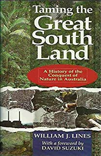 Taming the Great South Land: History of the Conquest of Nature in Australia