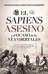 El Sapiens asesino y El Ocaso De los Neandertales par Martínez-Navarro