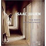 Isaac Julien: True North - Fantôme Afrique: True North - Fantome Afrique - Veit Görner
