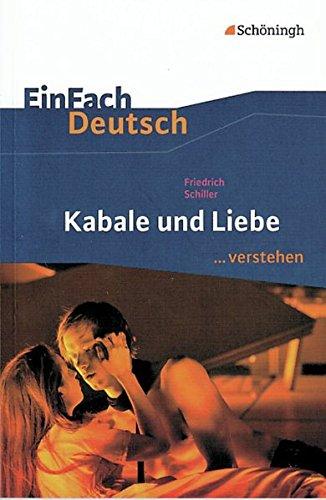 EinFach Deutsch ...verstehen. Interpretationshilfen: EinFach Deutsch ...verstehen: Friedrich Schiller: Kabale und Liebe: Interpretationshilfen / Friedrich Schiller: Kabale und Liebe