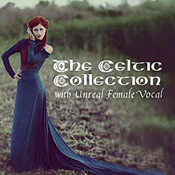 The Celtic Collection with Unreal Female Vocal