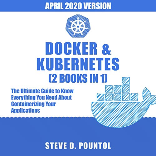 Docker & Kubernetes (2 Books in 1): The Ultimate Guide to Know Everything You Need About Containerizing Your Applications