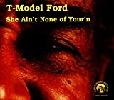 Songtexte von T-Model Ford - She Ain't None of Your'n