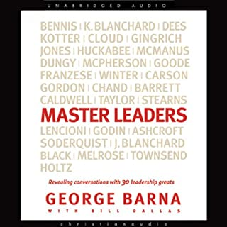 Master Leaders                   By:                                                                                                                                 Geroge Barna,                                                                                        Bill Dallas                               Narrated by:                                                                                                                                 George Barna                      Length: 7 hrs and 1 min     11 ratings     Overall 4.1