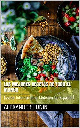 Las Mejores Recetas De Todo El Mundo: Cocina Internacional (Edición en Español) (CookBook Series nº 3)
