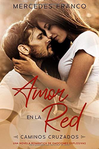 Amor en la Red (Oferta Especial 3 en 1) Caminos Cruzados: La Colección Completa de Libros de Novelas Románticas en Español. Una novela romántica Español cargada de emociones explosivas