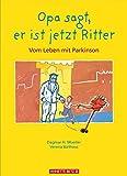 Opa sagt, er ist jetzt Ritter: Vom Leben mit Parkinson - Dagmar H Mueller