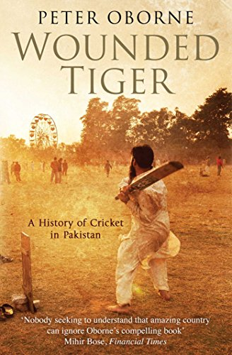 Wounded Tiger: A History of Cricket in Pakistan (English Edition)