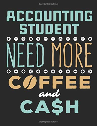 Accounting Student Need More Coffee and Cash: Accounting Student Notebook, Blank Paperback Lined Composition Book For Writing Notes, Accounting Major Gifts, 150 Pages, college ruled