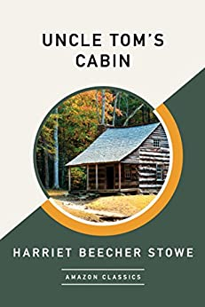Uncle Tom's Cabin (AmazonClassics Edition) (English Edition) van [Harriet Beecher Stowe]