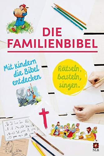 Die Familienbibel: Rätseln, basteln, singen. Mit Kindern die Bibel entdecken