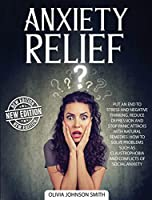 Anxiety Relief: Put An End To Stress And Negative Thinking. Reduce Depression And Stop Panic Attacks With Natural Remedies. How to Solve Problems Such As Claustrophobia and Conflicts of Social Anxiety