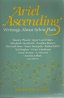 Ariel Ascending: Writings About Sylvia Plath