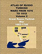 ATLAS OF RUSSO TURKISH WARS FROM 1676 TO 1918 Volume 2- Great Russo Turkish War 1683-1700