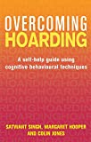 Overcoming Hoarding: A Self-Help Guide Using Cognitive Behavioural Techniques (Overcoming Books)