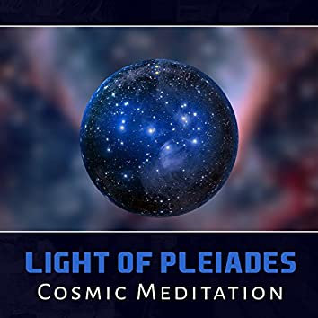 Light of Pleiades: Cosmic Meditation – 50 Focus Music, Awareness in You, Universe Om Space, Voyage Dreaming