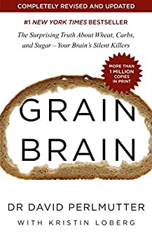 Grain Brain: The Surprising Truth about Wheat, Carbs, and Sugar - Your Brain's Silent Killers (English Edition) van [David Perlmutter]