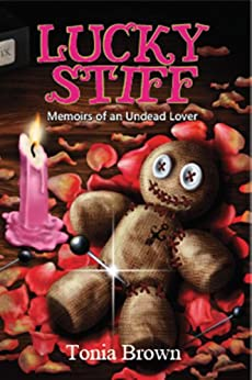 Lucky Stiff: Memoirs of an Undead Lover by [Tonia Brown, Philip Rogers, Stephanie Gianopoulos]
