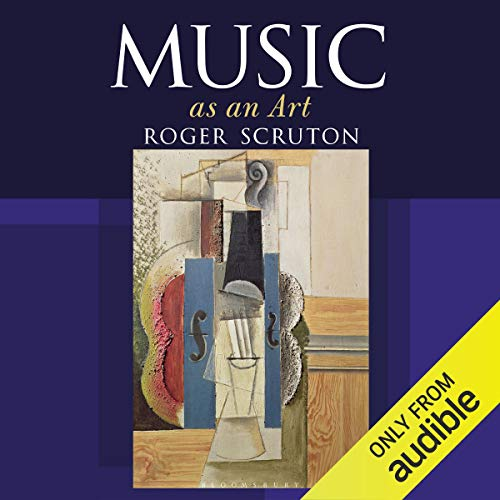 Music as an Art                   By:                                                                                                                                 Roger Scruton                               Narrated by:                                                                                                                                 Saul Reichlin                      Length: 10 hrs and 28 mins     5 ratings     Overall 4.8