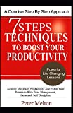 7 Steps Techniques To Boost Your Productivity: Achieve Maximum Productivity And Fulfill Your Potentials With Time-Management, Focus And Self-Discipline