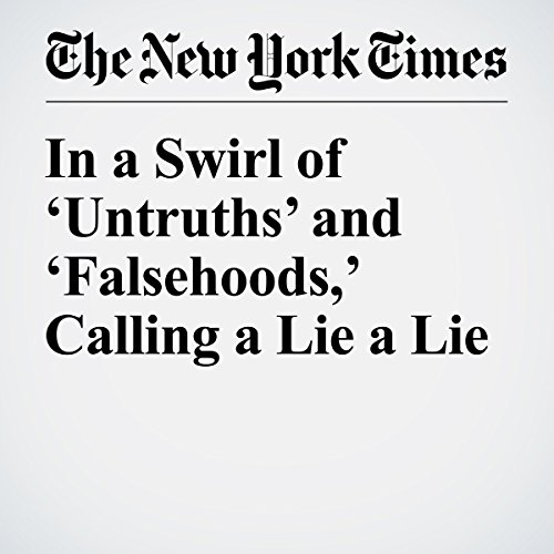 In a Swirl of 'Untruths' and 'Falsehoods,' Calling a Lie a Lie cover art
