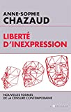 Liberté d'inexpression - Des formes contemporaines de la censure