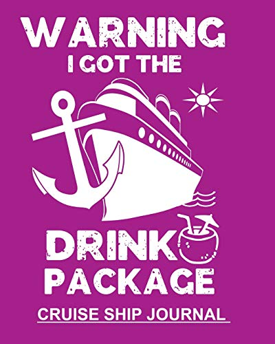 Warning I Got The Drink Package: Purple Notebook To Keep Track Of Cruise Ship Plans Trip Information & Memories Shared With Family 100 Pages 8x10 Notebook