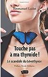 Touche pas à ma thyroïde ! Le scandale du Lévothyrox Préface de Nicole Delépine