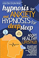 Hypnosis for Anxiety and Hypnosis for Deep Sleep: Adopt Healthy Lifestyle! Be Happy And Stress Free, Fight Anxiety, Insomnia To Start Sleeping Better With Meditation And Daily Affirmations (Hypnotherapy)