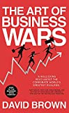 The Art of Business Wars: Battle-Tested Lessons for Leaders and Entrepreneurs from History s Greatest Rivalries