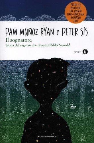 Il sognatore. Storia del ragazzo che diventò Pablo Neruda. Oscar Junior