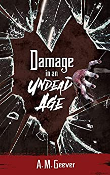 Damage in an Undead Age: Undead Age Series #2 (The Undead Age Series) by [A.M. Geever]