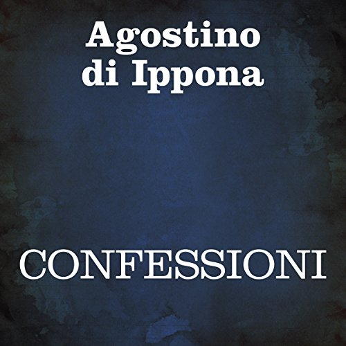 Confessioni [Confessions]                   By:                                                                                                                                 Agostino di Ippona                               Narrated by:                                                                                                                                 Silvia Cecchini                      Length: 10 hrs and 16 mins     1 rating     Overall 5.0