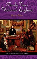 Family Ties in Victorian England (Victorian Life and Times)