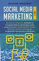 Social Media Marketing: 2 in 1: Become an Influencer & Build an Evergreen Brand with Endless Leads using Facebook, Facebook ADS, Twitter, YouTube Pinterest & Instagram to Skyrocket Your Business & Brand