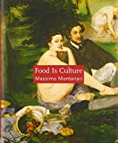 Food Is Culture (Arts and Traditions of the Table: Perspectives on Culinary History)