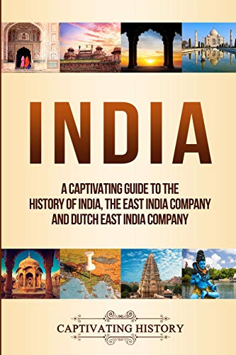 India: A Captivating Guide to the History of India, The East India Company and Dutch East India Company