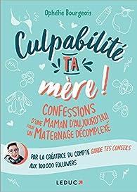 Culpabilité, ta mère ! par Ophelie Bourgeois