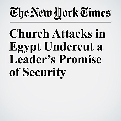 Church Attacks in Egypt Undercut a Leader's Promise of Security copertina