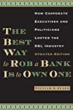 The Best Way to Rob a Bank is to Own One: How Corporate Executives and Politicians Looted the S&L Industry