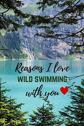 Reasons I Love Wild Swimming With You: Fill In The Blanks: 21 Loving Phrases To Complete With Scrapbook/Sketch Pages, Funny Valentine Gift For Her/Him (Girlfriend/Boyfriend Or Wife/Husband)