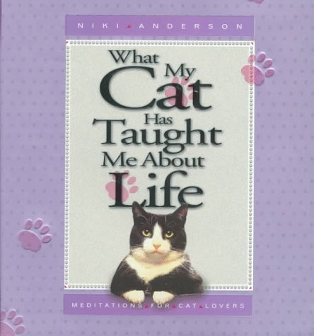 What My Cat Has Taught Me About Life: Meditations for Cat Lovers by Niki Anderson (1997-06-15)