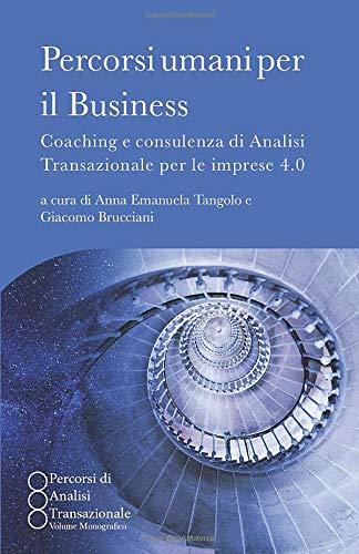 Percorsi umani per il Business: Coaching e consulenza di Analisi Transazionale per le imprese 4.0