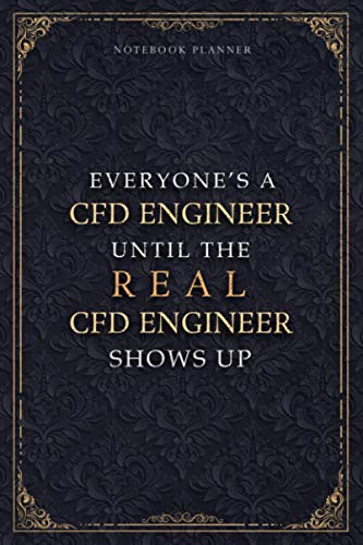 Notebook Planner Everyone's A Cfd Engineer Until The Real Cfd Engineer Shows Up Luxury Job Title Cover: College, A5, Journal, Small Business, 5.24 x ... 6x9 inch, Paycheck Budget, Daily Journal