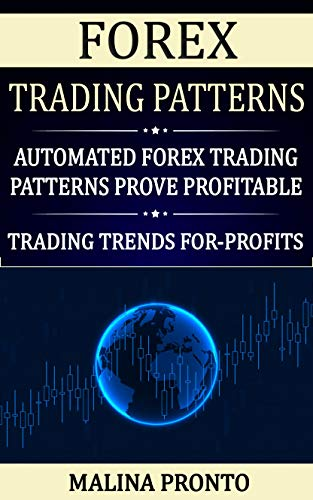 Forex Trading Patterns: Automated Forex Trading Patterns Prove Profitable: Trading Trends For-Profits (English Edition)