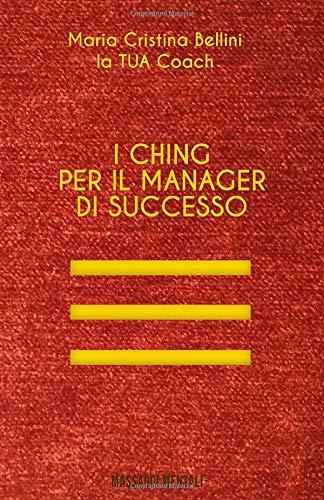 I Ching per il manager di successo: I preziosi consigli del libro dei mutamenti per la tua carriera (la TUA Coach)