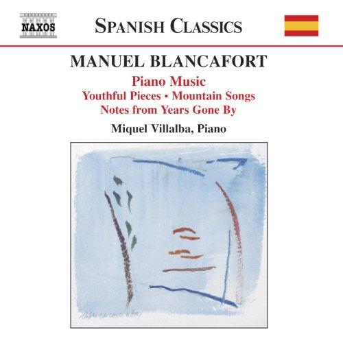 Blancafort, M.: Piano Music, Vol. 1 (Villalba) - Peces De Joventut / Cancons De Muntanya / Notes D'Antany
