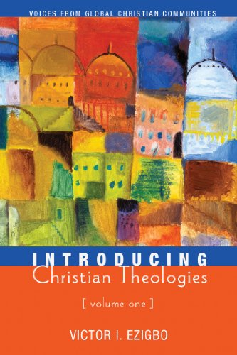 Introducing Christian Theologies, Volume One: Voices from Global Christian Communities (English Edition)